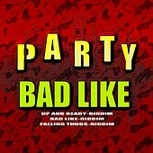 Party Bad Like by Various Artists