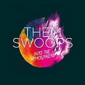 Into The Atmosphere by Them Swoops