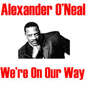 We're On Our Way by Alexander O'Neal