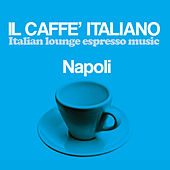 Il caffè italiano: Napoli (Italian Lounge Espresso Music) by Various Artists