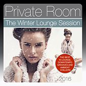 Private Room, the Winter Lounge Session 2016 (The Best in Lounge, Downtempo Grooves and Ambient Chillers) by Various Artists
