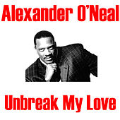 Unbreak My Love by Alexander O'Neal