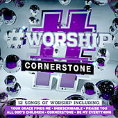 #Worship: Cornerstone by Various Artists
