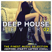 Deep House Fever 02: The Finest Music Selection #Before #Party #After #Chill de Various Artists