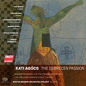 Kati Agócs: The Debrecen Passion by Various Artists