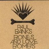 Bones & Love Bombs by Paul Banks