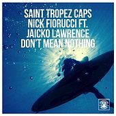 Don't Mean Nothing (feat. Jaicko Lawrence) by Saint Tropez Caps
