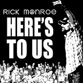 Here's To Us de Rick Monroe