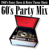 60's Party Mix (1960's Fancy Dress & Retro Theme Music) by Various Artists