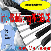 Into His Delivering Presence; Draw Me Nearer by Apostle Jean Morris
