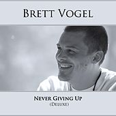 Never Giving Up (Deluxe) de Brett Vogel