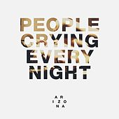 People Crying Every Night by A R I Z O N A