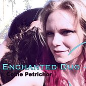 Come Petrichor by Enchanted Duo