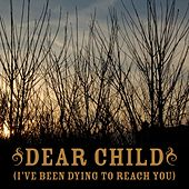 Dear Child [I've Been Dying To Reach You] by Anthony Green