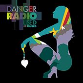 Used and Abused de Danger Radio