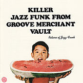 Killer Jazz Funk From Groove Merchant Vault - Return of Jazz Funk de Various Artists