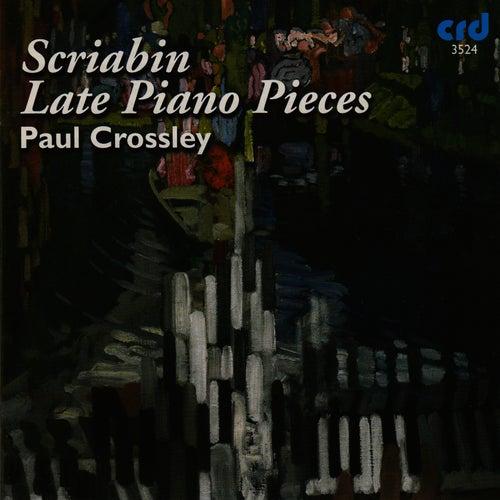 Scriabin: Late Piano Pieces by Paul Crossley