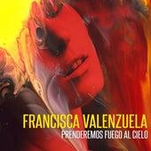 Prenderemos Fuego al Cielo de Francisca Valenzuela