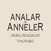 Analar ve Anneler ( Original Soundtrack of Tv Series ) by Toygar Işıklı