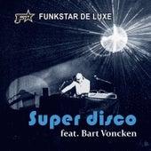 Super Disco (feat. Bart Voncken) von Funkstar De Luxe