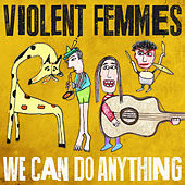 We Can Do Anything de Violent Femmes