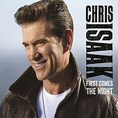 First Comes The Night (UK Edition) by Chris Isaak