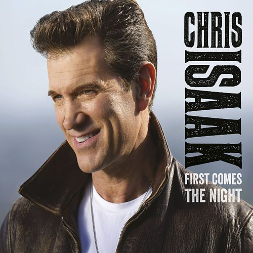 First Comes The Night (UK Edition) de Chris Isaak
