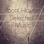 Vocal House Selected Music, Vol. 1 von Various Artists