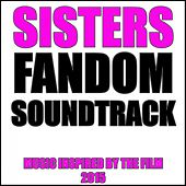Sisters Fandom Soundtrack (Music Inspired by the Film [2015]) by Fandom