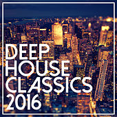 Deep House Classics 2016 by Various Artists