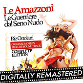 Le amazzoni - Le guerriere dal seno nudo (Original Motion Picture Soundtrack) Complete Edition by Riz Ortolani