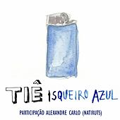 Isqueiro Azul (Participação Especial Alexandre Carlo) von Tiê