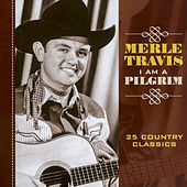 I Am a Pilgrim - 25 Country Classics von Merle Travis