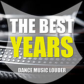 The Best Years, Vol. 1 (Dance Music Louder) by Various Artists