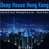 Deep House Hong Kong (Selected Deephouse Rhythms) by Various Artists