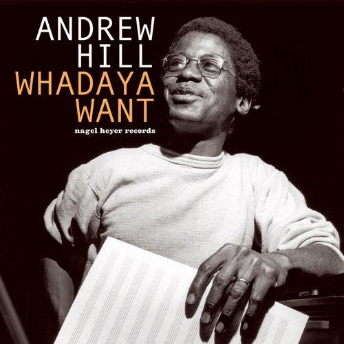 Whataya Want von Andrew Hill