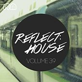 Reflect:House, Vol. 39 von Various Artists