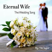 Eternal Wife the Wedding Song by Tim Taylor