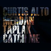 Catch Me by Curtis Alto