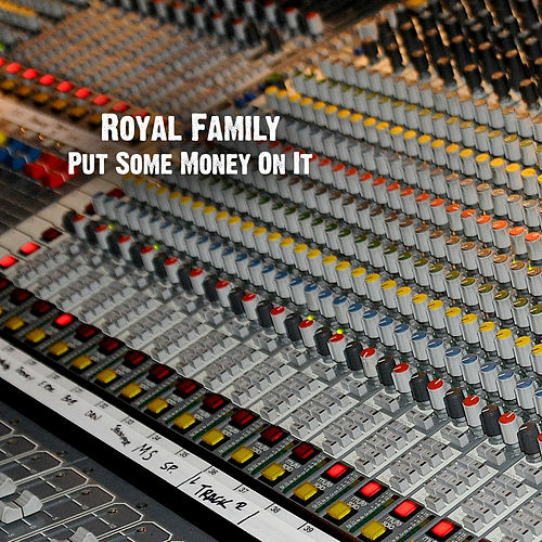 Put Some Money On It by Royal Family