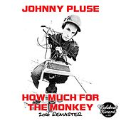 How Much For The Monkey: 2016 Remaster - EP von Johnny Pluse
