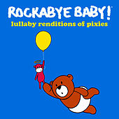 Rockabye Baby! Lullabye Renditions of the Pixies by Rockabye Baby!