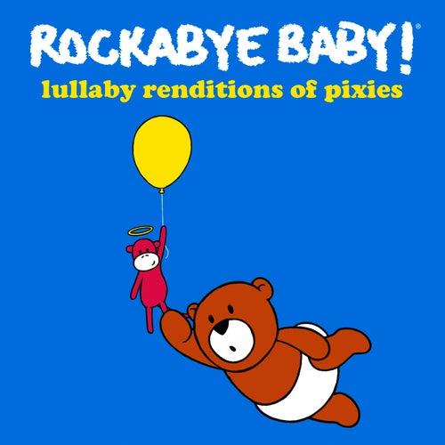 Rockabye Baby! Lullabye Renditions of the Pixies by Rockabye Baby!