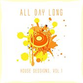All Day Long House Sessions, Vol. 1 by Various Artists
