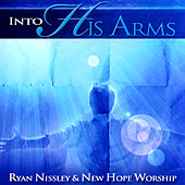 Into His Arms by New Hope Worship