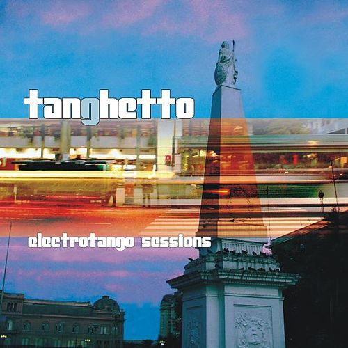 Electrotango Sessions by Tanghetto