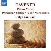 TAVENER: Piano Works by Ralph van Raat