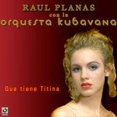 Que Tiene Titina by Raul Planas