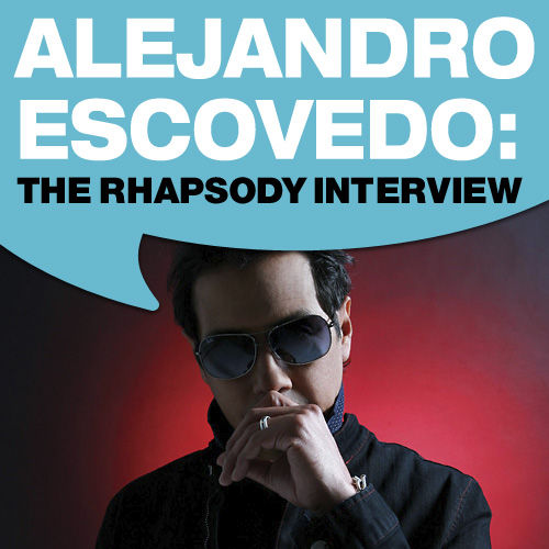 Alejandro Escovedo: The Rhapsody Interview by Alejandro Escovedo
