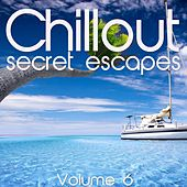Chillout: Secret Escapes, Vol. 6 by Various Artists